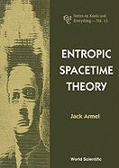 Entropic Spacetime Theory - Armel, Jack