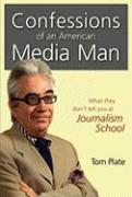 Confessions of an American Media Man: What They Dont Tell You at Journalism School - Plate, Tom