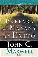 Prepara Tu Manana de Exito: Principios Inmportante En Los Cuales Pensar - Maxwell, John C.; Zondervan Publishing