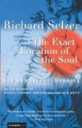 The Exact Location of the Soul: New and Selected Essays - Selzer, Richard