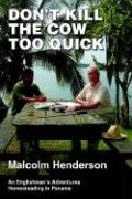 Don't Kill the Cow Too Quick: An Englishman's Adventures Homesteading in Panama - Henderson, Malcolm