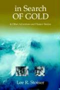 In Search of Gold: & Other Adventure and Humor Stories - Stoiser, Lee R.