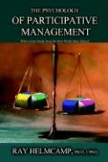 The Psychology of Participative Management: With a Case Study from the Fort Worth State School - Helmcamp, Ray
