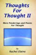 Thoughts for Thought II: More Ponderings and Poems for Thought - Elaine, Rachel