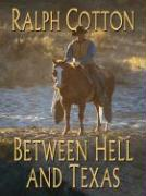 Between Hell and Texas - Cotton, Ralph