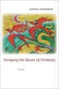 Escaping the House of Certainty: Poems - Ludvigson, Susan