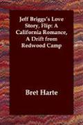 Jeff Briggs's Love Story, Flip: A California Romance, a Drift from Redwood Camp - Harte, Bret