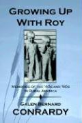 Growing Up with Roy - Conrardy, Galen