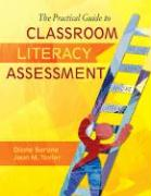 The Practical Guide to Classroom Literacy Assessment - Barone, Diane; Taylor, Joan M.