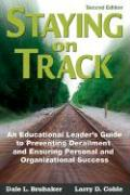 Staying on Track: An Educational Leader's Guide to Preventing Derailment and Ensuring Personal and Organizational Success - Brubaker, Dale L.; Coble, Larry D.
