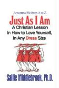 Accepting Me from A to Z, Just as I Am: A Christian Lesson in How to Love Yourself, in Any Dress Size - Middlebrook, Ph. D. Sallie; Middlebrook Ph. D. , Sallie