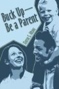 Buck Up - Be a Parent - Dixon, Karen S.