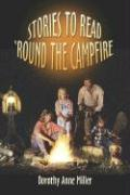 Stories to Read 'Round the Campfire - Miller, Dorothy Anne