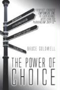 The Power of Choice: Perfect Choices Empowers One to Experience Accelerated Paradream Shifts - Goldwell, Bruce