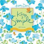 Keep It Simple 2007 Calendar: Celebrate the Everyday Joys of Life - Davis, Kathy