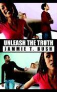 Unleash the Truth - Bush, Jammie T.