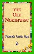 The Old Northwest - Ogg, Federick Austin