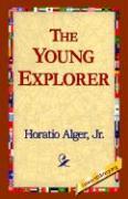 The Young Explorer - Alger, Horatio, Jr.