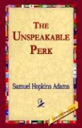 The Unspeakable Perk - Adams, Samuel Hopkins