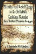 Education and Social Change in the Ex-British Caribbean Colonies from Earliest Times to the 1940s - Bacchus, M. Kazim