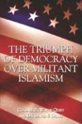 The Triumph of Democracy Over Militant Islamism - Quist, Colonel B. Wayne; Drake, David F.; Drake, Dr David F.