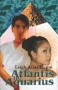 Atlantis to Aquarius - Dupri, Leigh Arias; Dupre, Leigh Arias; Dupr, Leigh Arias