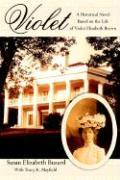Violet: A Historical Novel Based on the Life of Violet Elizabeth Brown - Buzard, Susan Elizabeth