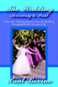 The Wedding According to Paul: That Other Wedding Planner from the Wedding Photographer Who Has Seen It All - Bovino, Paul