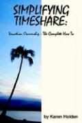 Simplifying Timeshare: Vacation Ownership-The Complete How to - Holden, Karen