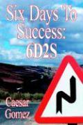 Six Days to Success: : 6d2s - Gomez, Caesar
