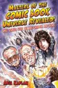 Masters of the Comic Book Universe Revealed!: Will Eisner, Stan Lee, Neil Gaiman and More