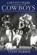 Captain Crash and the Dallas Cowboys: From Sideline to Goal Line with Cliff Harris - Harris, Cliff