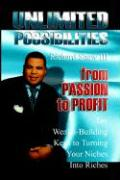Unlimited Possibilities: From Passion to Profit: 10 Wealth-Building Keys to Turning Your Niche Into Riches - Shaw III, Richard