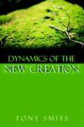 Dynamics of the New Creation - Smits, Tony