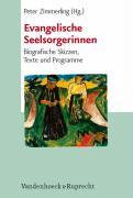 Evangelische Seelsorgerinnen. Biographische Skizzen, Texte und Programme: Biografische Skizzen, Texte und Programme (Biblisch-theologische Schwerpunkte)