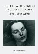 Ellen Auerbach: Das dritte Auge. Leben und Werk