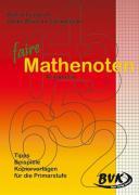 Faire Mathenoten: Arithmetik. Tipps, Beispiele, Kopiervorlagen für die Primarstufe. Für die Grundschule, Sonderschule und die OS