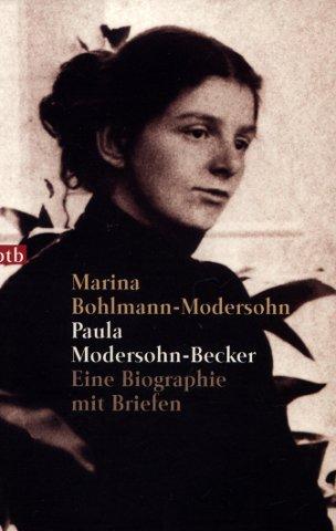 Paula Modersohn-Becker - Eine Biographie mit Briefen - Bohlmann-Modersohn, Marina