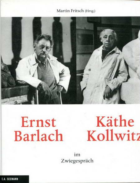 Ernst Barlach und Käthe Kollwitz im Zwiegespräch - Fritsch, Martin Hrsg.