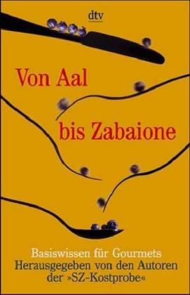 Von Aal bis Zabaione - Basiswissen für Gourmets - s.a.