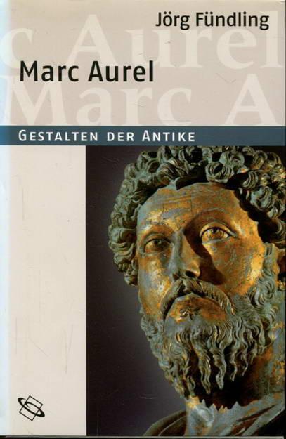 Marc Aurel. Gestalten der Antike - Fündling, Jörg