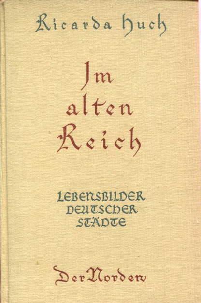 Im alten Reich - Der Norden. Lebensbilder Deutscher Städte - Huch, Ricarda