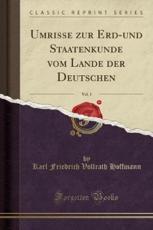 Umrisse zur Erd-und Staatenkunde vom Lande der Deutschen, Vol. 1 (Classic Reprint)