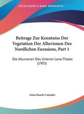 Beitrage Zur Kenntniss Der Vegetation Der Alluvionen Des Nordlichen Eurasiens, Part 1 - Aimo Kaarlo Cajander