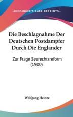 Die Beschlagnahme Der Deutschen Postdampfer Durch Die Englander - Wolfgang Heinze