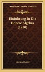 Einfuhrung in Die Hohere Algebra (1910) - Maxime Bocher