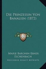 Die Prinzessin Von Banalien (1872) - Marie Baronin Ebner Eschenbach