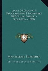 Legge 30 Giugno E Regolamento 8 Novembre 1889 Sulla Pubblica Sicurezza (1889) - Mantellate Publisher