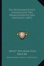 Die Physiologischen Grundlagen Der Neuhochdeutschen Verskunst (1871) - Ernst Wilhelm Von Brucke