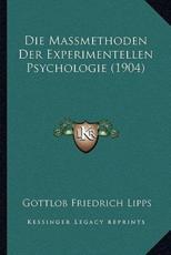 Die Massmethoden Der Experimentellen Psychologie (1904) - Gottlob Friedrich Lipps